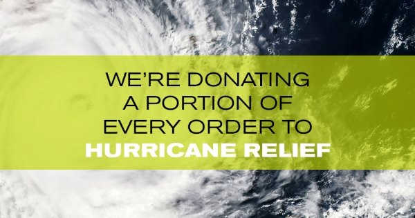 We're donating a portion of every order to Hurricane Relief